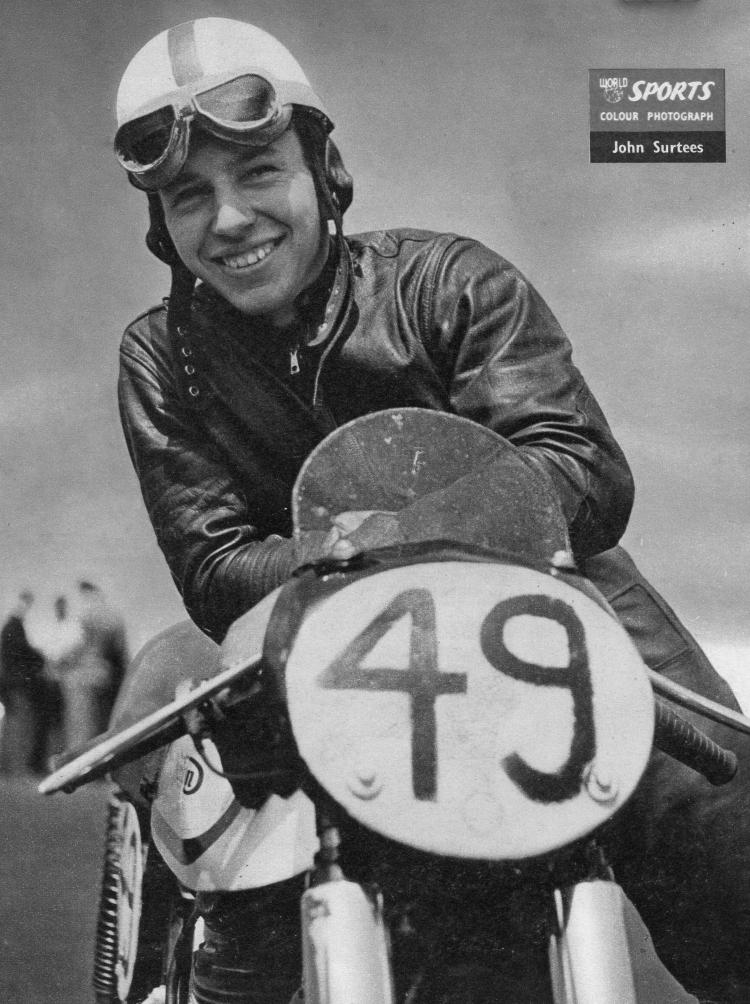 11. John Surtees with his Norton Manx. Active racing:1952 - 1960 Teams: Norton and MV Agusta Won 7 Championships 350cc   1958-1959-1960 500cc   1956-1958-1959-1960